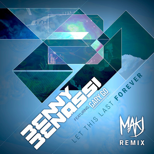Benny Benassi & Gary Go – Let This Last Forever (MAKJ Remix)