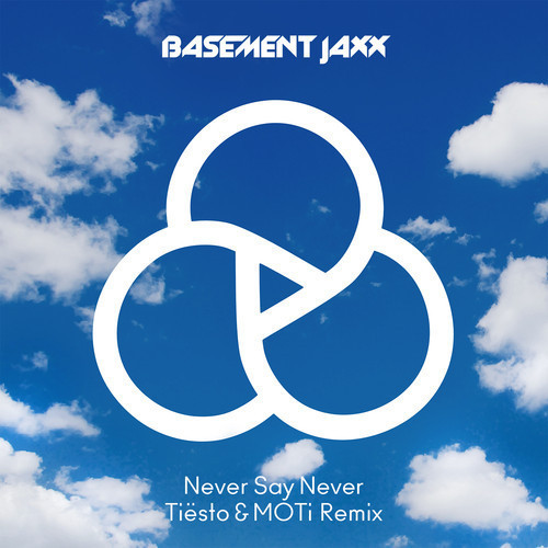 Basement Jaxx Never Say Never (Tiësto & MOTi Remix)