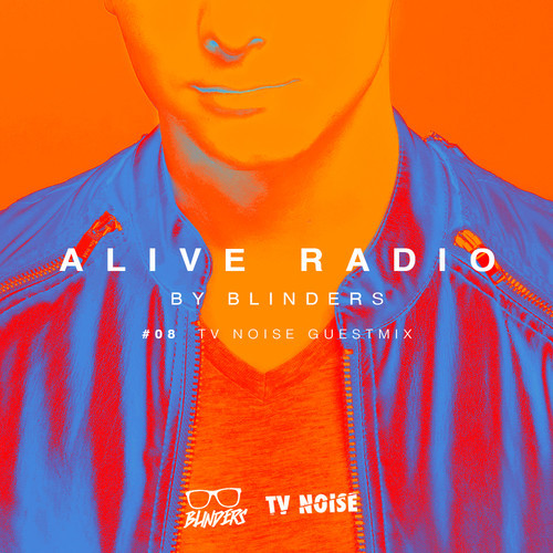 Blinders - Alive Radio 008 - TV NOISE Guest Mix