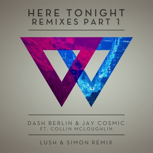 Dash Berlin & Jay Cosmic ft. Collin Mcloughlin - Here Tonight (Lush & Simon Remix)