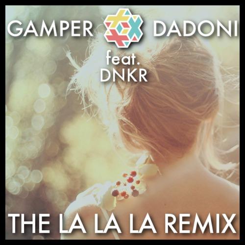 GAMPER & DADONI feat. DNKR - The La La La Remix