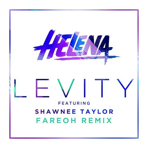 Helena feat. Shawnee Taylor – Levity (Fareoh Remix) (Radio Edit)