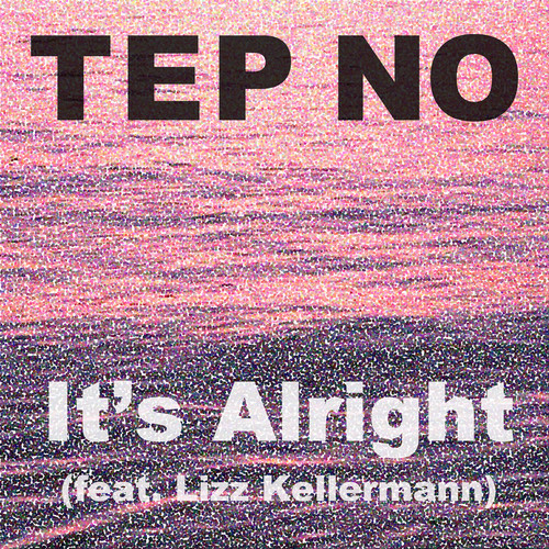 Tep No (feat. Lizz Kellermann) - It's Alright