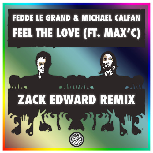 Fedde Le Grand & Michael Calfan ft. Max'C – Feel The Love (Zack Edward Remix)