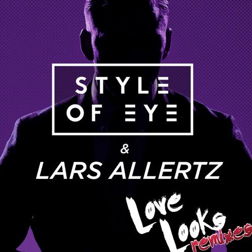 Style of Eye & Lars Allertz - Love Looks Remixes