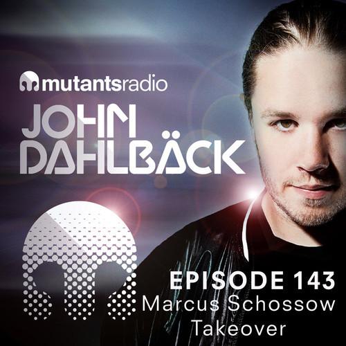 Mixtape: Marcus Schossow Takeover – Mutants Radio With John Dahlback (Show 143)