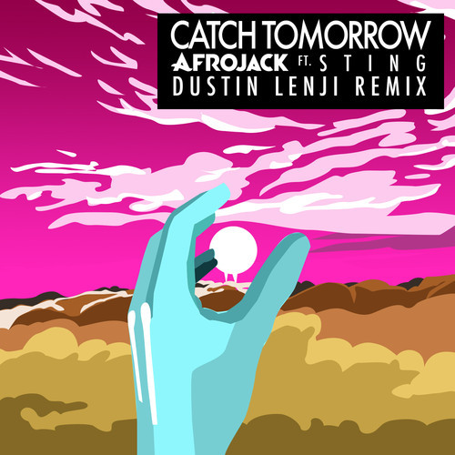 Afrojack Ft. Sting - Catch Tomorrow (Dustin Lenji Remix)
