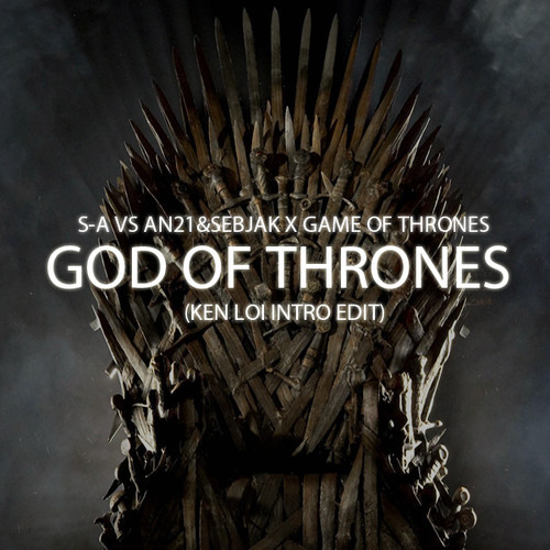 SA, AN21, Sebjak X Game Of Thrones - God Of Thrones (Ken Loi - Ruby Intro Edit)