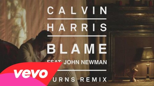 Calvin Harris feat. John Newman – Blame (Burns Remix)