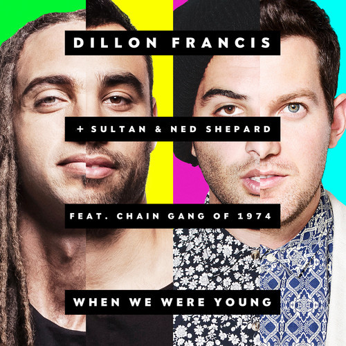 Dillon Francis & Sultan + Ned Shepard feat. The Chain Gang of 1974 – When We Were Young