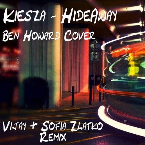 Kiesza - Hideaway (Ben Howard Cover) (Vijay & Sofia Zlatko Remix)