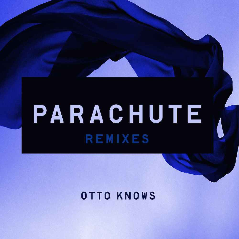 Otto Knows Parachute Remixes