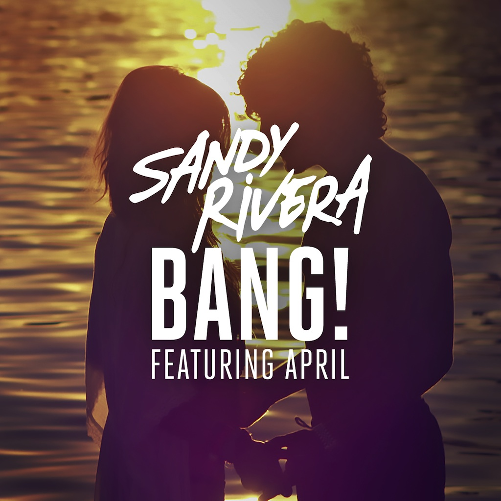 Sandy Rivera feat. April – BANG! (Radio Edit + Remixes)