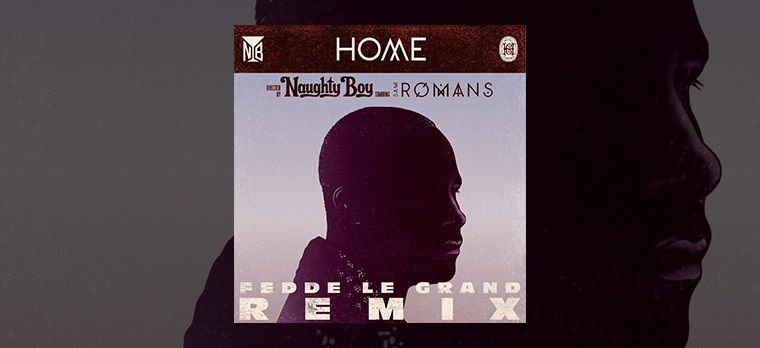 Naughty Boy Feat. Sam Romans - Home (Fedde Le Grand Remix)