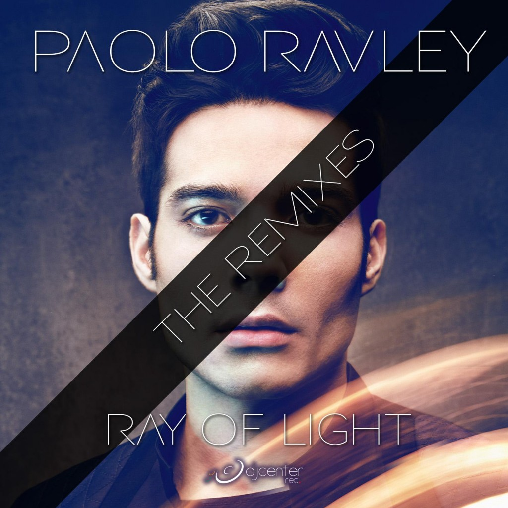 Paolo Ravley - Ray Of Light (The Remixes)