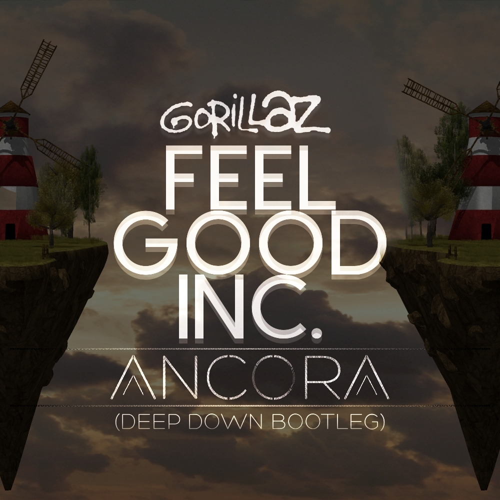 Gorillaz - Feel Good Inc. (Ancora Deep Down Bootleg)