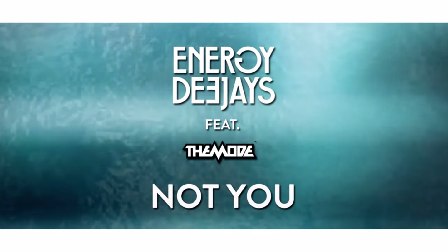 Energy Deejays Feat. The Mode - Not You (Radio Edit)