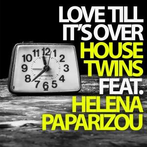 HouseTwins feat. Helena Paparizou - Love Till It's Over
