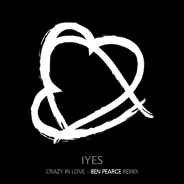 IYES - Crazy In Love (Ben Pearce Remix)