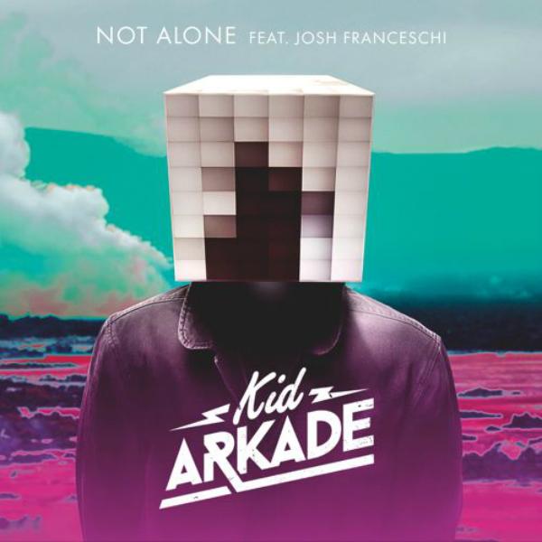 Kid Arkade Feat. Josh Franceschi - Not Alone