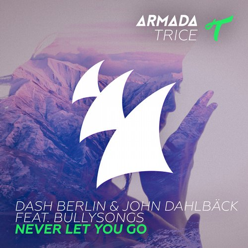 Dash Berlin & John Dahlback ft. BullySongs – Never Let You Go (Video)