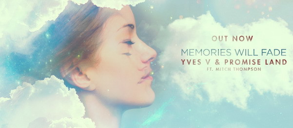 Yves V & Promise Land ft. Mitch Thompson – Memories Will Fade (VIDEO)