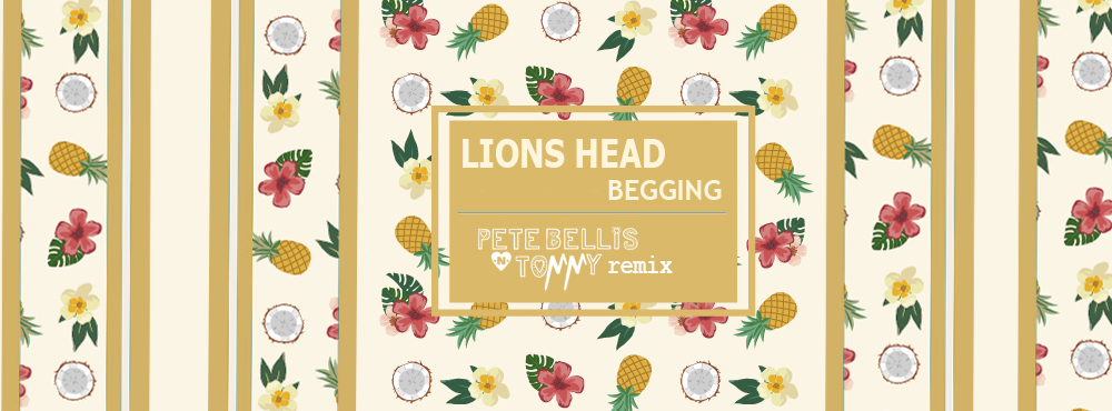 Lions Head - Begging (Pete Bellis & Tommy Remix)