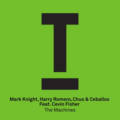 Mark Knight, Harry Romero, Chus+Ceballos Feat. Cevin Fisher - Machines