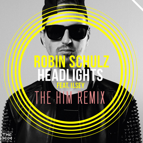 Robin Schulz feat. Ilsey Juber - Headlights (The Him Remix)