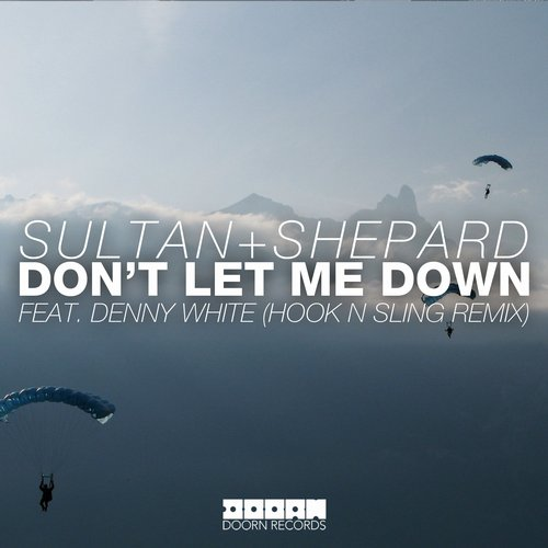 Sultan + Shepard feat. Denny White - Don't Let Me Down (Hook N Sling Remix)