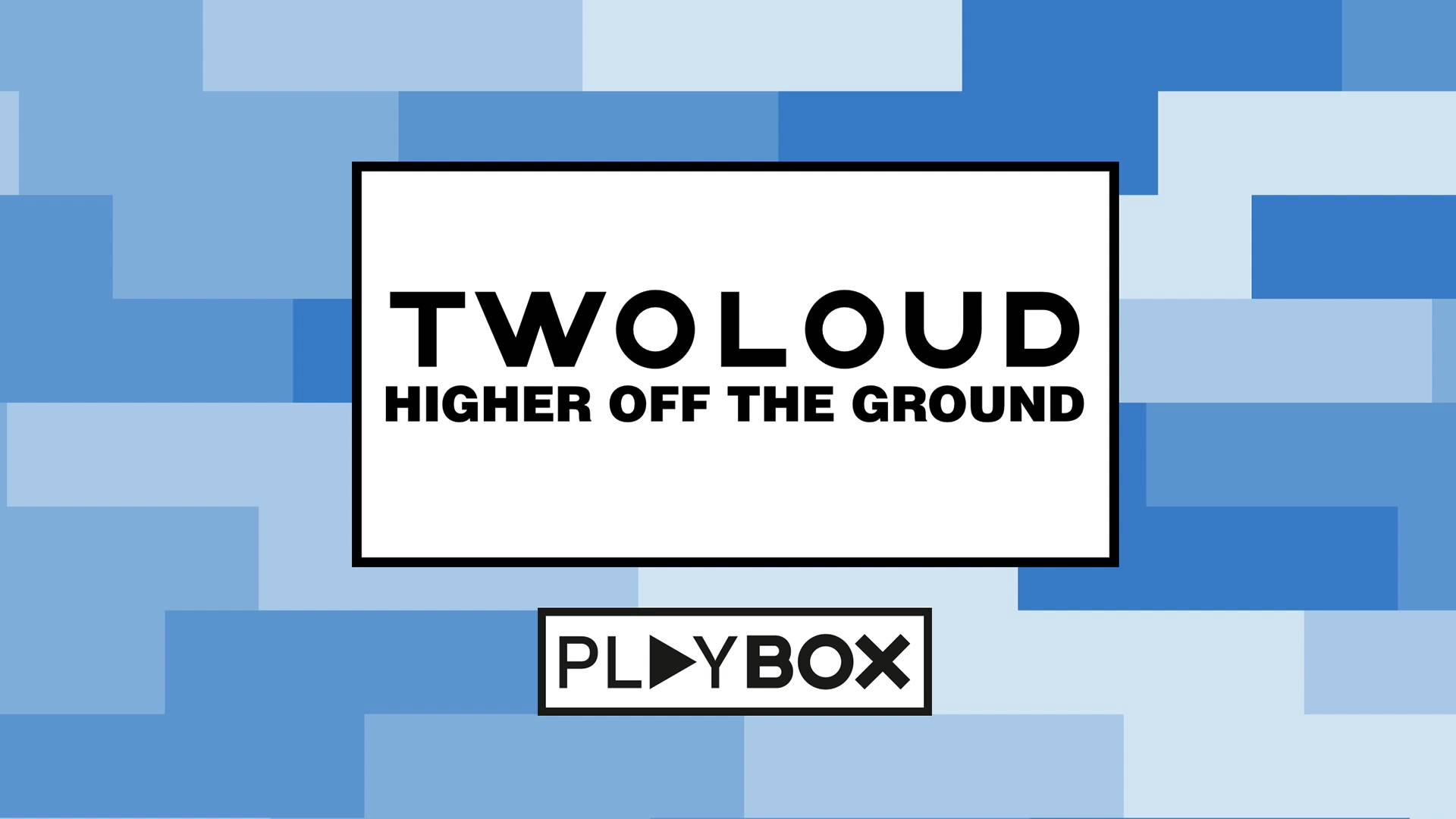 twoloud - Higher Off The Ground