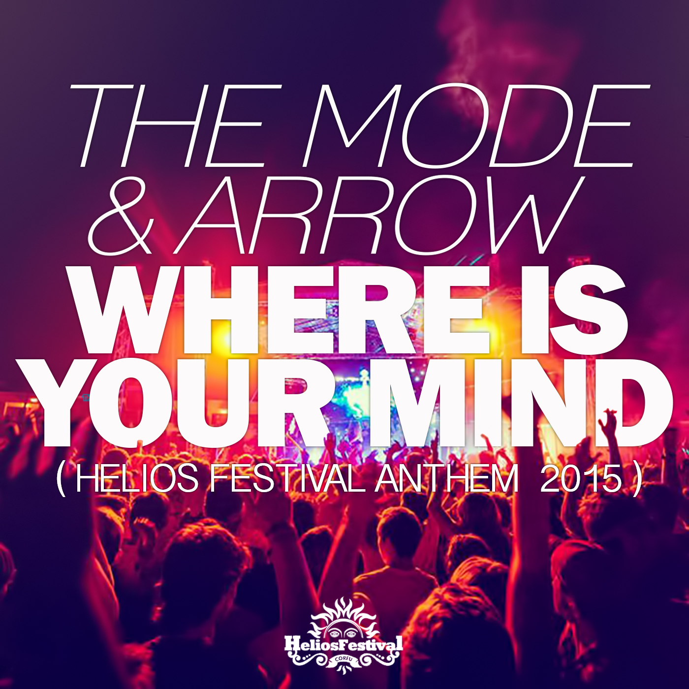 The Mode & Arrow – Where Is Your Mind (Helios Festival Anthem 2015)