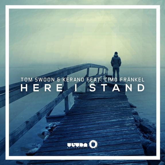 Tom Swoon & Kerano Feat. Cimo Fränkel – Here I Stand (Radio Edit)