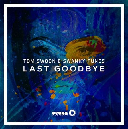 Tom Swoon & Swanky Tunes – Last Goodbye (Preview)