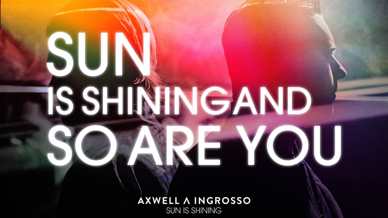 Axwell Λ Ingrosso - Sun Is Shining (R3hab Remix)