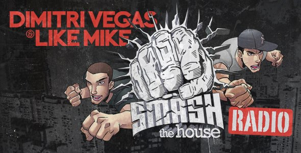 Mixtape: Dimitri Vegas & Like Mike – Smash The House Radio #124