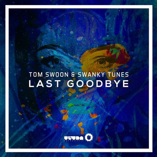 Tom Swoon & Swanky Tunes – Last Goodbye