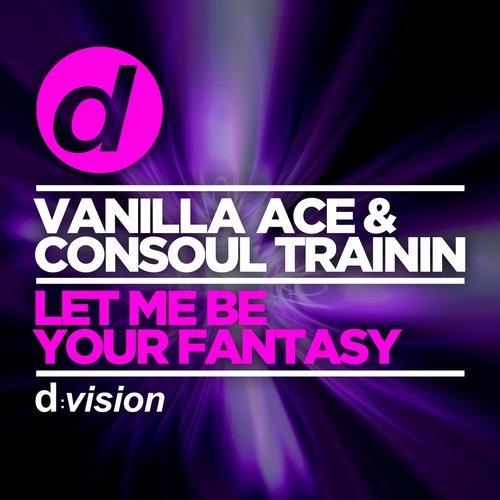 Vanilla Ace & Consoul Trainin - Let Me Be Your Fantasy