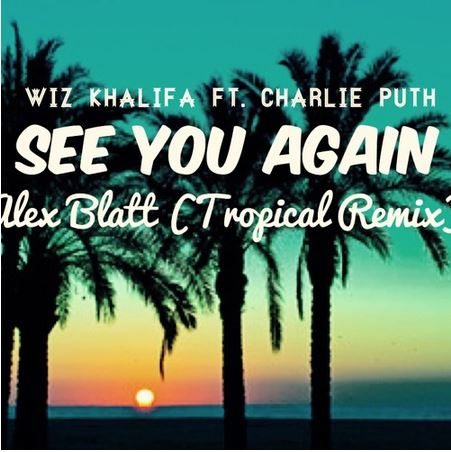 Wiz Khalifa ft. Charlie Puth – See You Again (Alex Blatt Tropical Remix)