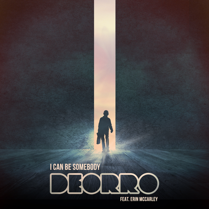 Deorro ft. Erin McCarley - I Can Be Somebody