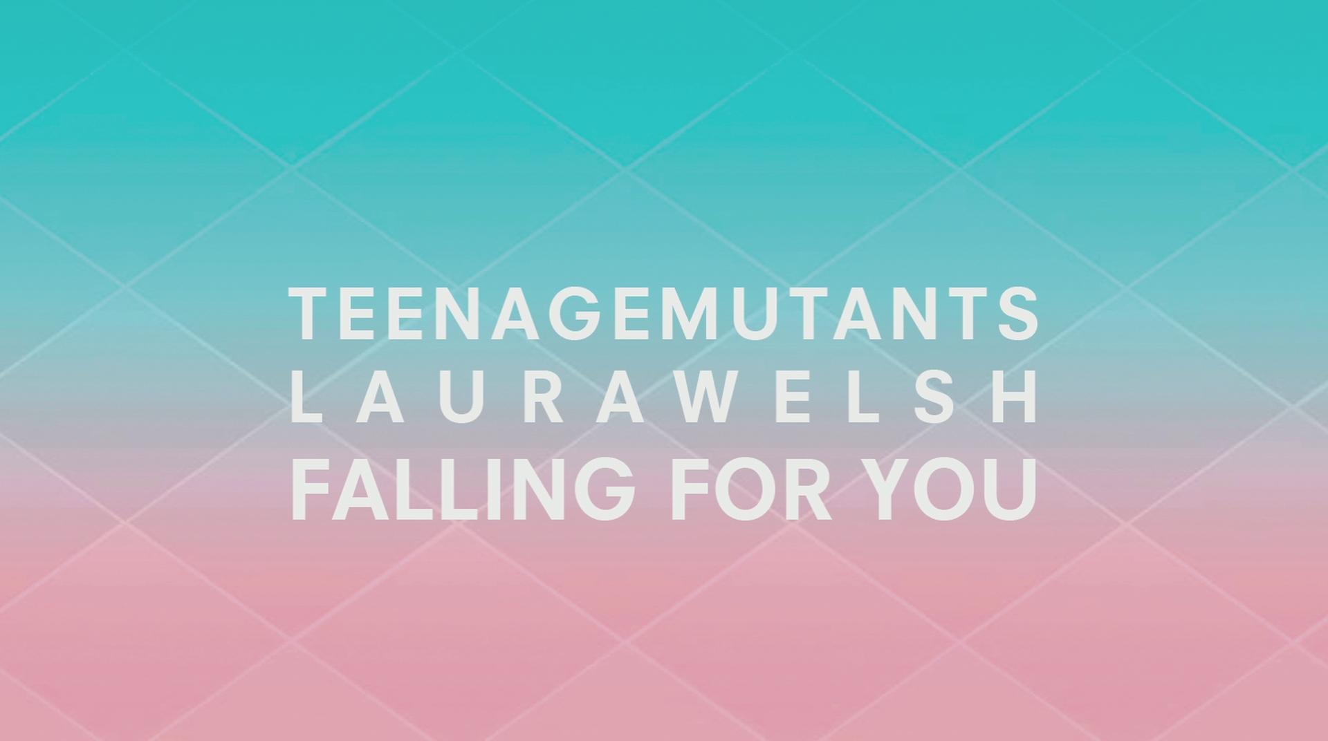 Teenage Mutants & Laura Welsh – Falling For You