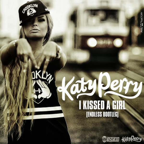 Katy Perry – I Kissed A Girl (Endless Bootleg)