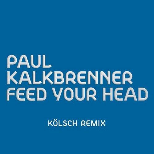 Paul Kalkbrenner – Feed Your Head (Kölsch Remix)