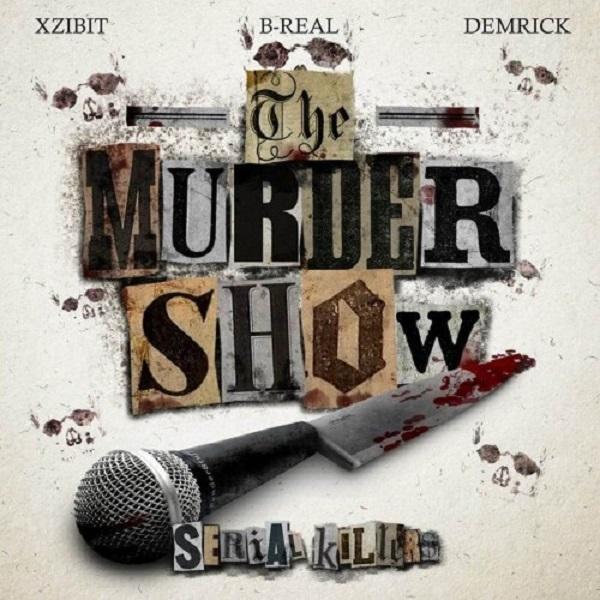 Mixtape: Xzibit, B-Real & Demrick – The Murder Show (FD)