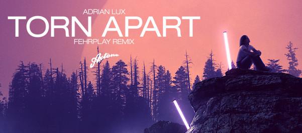 Adrian Lux – Torn Apart (Fehrplay Remix)