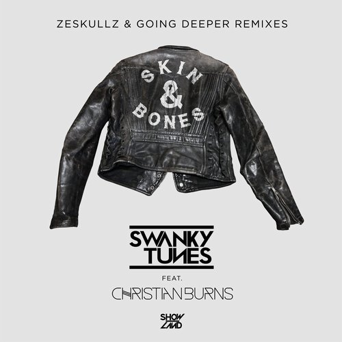 Swanky Tunes feat. Christian Burns - Skin & Bones (Going Deeper Radio Edit)
