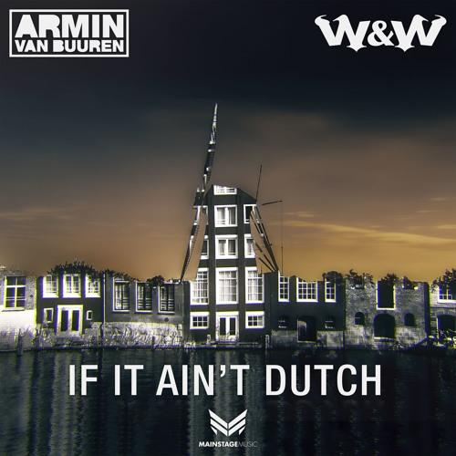 Armin van Buuren & W&W – If It Ain't Dutch