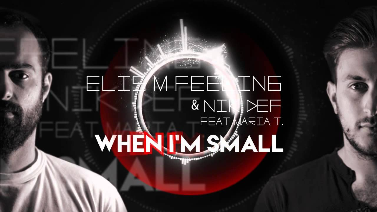 Elis M. Feeling & Nik Def ft Maria T. - When I'm small