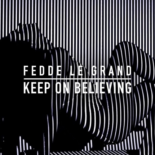 Fedde Le Grand - Keep On Believing