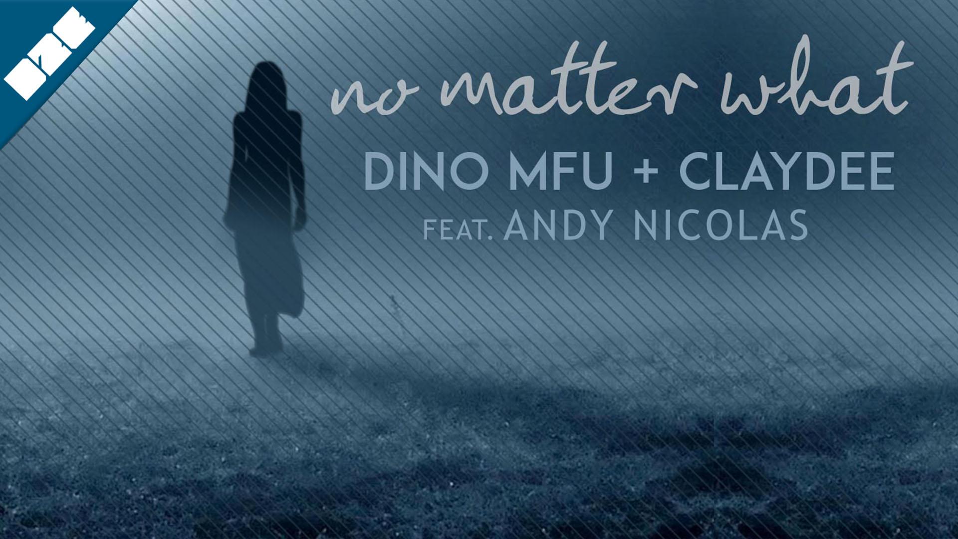 Dino MFU & Claydee feat. Andy Nicolas - No Matter What